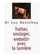 Traiter, soulager, embellir avec la lumière par le Docteur Luc Bénichou (édition JC Lattès)