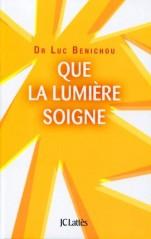 Que la lumière soigne par le Docteur Luc Bénichou (édition JC Lattès)